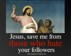 Jesus, save me from those who hate your followers